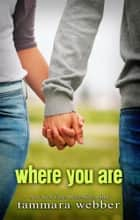 Where You Are eBook by Tammara Webber