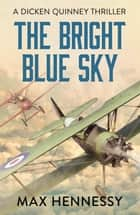 The Bright Blue Sky ebook by Max Hennessy