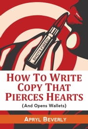 Shots Fired! How To Write Copy That Pierces Hearts (And Opens Wallets) ebook by Apryl Beverly