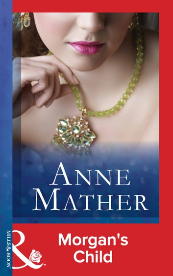 Morgan's Child (Mills & Boon Vintage 90s Modern) (The Anne Mather Collection) 電子書 by Anne Mather