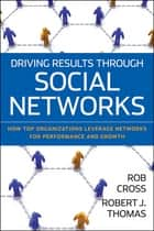Driving Results Through Social Networks ebook by Robert L. Cross,Robert J. Thomas