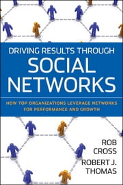 Driving Results Through Social Networks - How Top Organizations Leverage Networks for Performance and Growth ebook by Robert L. Cross,Robert J. Thomas