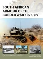 South African Armour of the Border War 1975–89 ebook by Kyle Harmse, Simon Dunstan, Pierre Lowe Victor