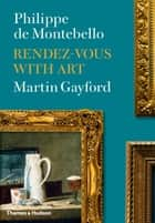 Rendez-Vous with Art ebook by Philippe de Montebello, Martin Gayford