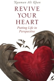 Revive Your Heart - Putting Life in Perspective ebook by Nouman Ali Khan