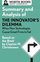 Summary and Analysis of The Innovator's Dilemma: When New Technologies Cause Great Firms to Fail - Based on the Book by Clayton Christensen ebook by Worth Books