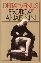 Delta of Venus - Erotica by Anaïs Nin ebook by Anaïs Nin
