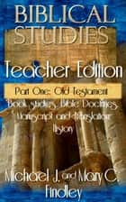 Biblical Studies Teacher Edition Part One: Old Testament - OT and NT Biblical Studies Student and Teacher Editions, #1 ebook by Michael J. Findley