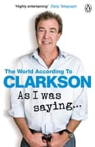 As I Was Saying . . . ebook by Jeremy Clarkson