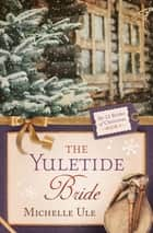The Yuletide Bride eBook by Michelle Ule