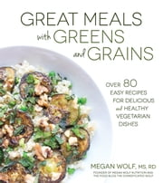 Great Meals With Greens and Grains - Over 80 Easy Recipes For Delicious and Healthy Vegetarian Dishes ebook by Megan Wolf