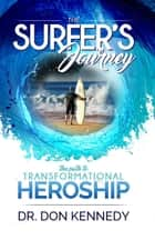 The Surfer's Journey - The Path to Transformational Heroship ebook by Dr. Don Kennedy