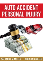 Auto Accident Personal Injury ebook by Nathaniel M. Miller, Marsha C. Miller