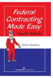 Federal Contracting Made Easy ebook by Scott A Stanberry