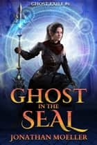 Ghost in the Seal (Ghost Exile #6) ebook by