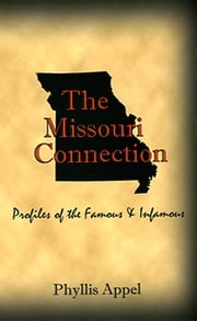 The Missouri Connection: Profiles of the Famous and Infamous ebook by Phyllis Appel