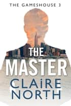 The Master - Gameshouse Novella 3 ebook by Claire North