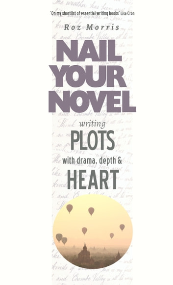 Writing Plots With Drama, Depth & Heart: Nail Your Novel ebook by Roz Morris