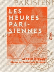 Les Heures parisiennes ebook by Alfred Delvau