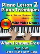 Piano Lessons #2 - Piano Techniques - Block Triads, Broken Triads, Melody in 3rds - With Video Demos to When I Survey the Wondrous Cross ebook by Rosa Suen