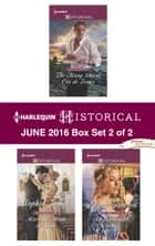 Harlequin Historical June 2016 - Box Set 2 of 2 - An Anthology ebook by Louise Allen, Sophia James, Laurie Benson