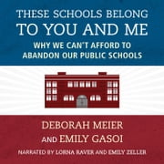 These Schools Belong to You and Me - Why We Can't Afford to Abandon Our Public Schools audiobook by Deborah Meier, Emily Gasoi