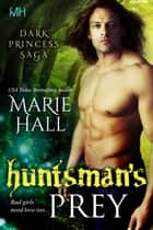Huntsman's Prey ebook by Marie Hall