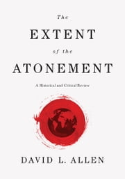The Extent of the Atonement - A Historical and Critical Review ebook by David L. Allen