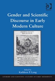 Gender and Scientific Discourse in Early Modern Culture ebook by Professor Kathleen Perry Long,Professor Mary Thomas Crane,Professor Henry S. Turner
