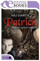 Patrick (Principi azzurro sangue #2) ebook by Paola Gianinetto