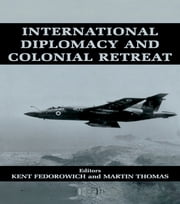 International Diplomacy and Colonial Retreat ebook by Kent Fedorowich,Martin Thomas