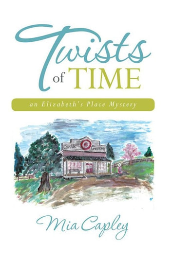 Twists of Time - An Elizabeth'S Place Mystery ebook by Mia Capley