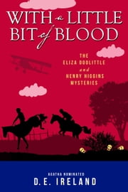 With A Little Bit of Blood - The Eliza Doolittle & Henry Higgins Mysteries, #4 ebook by D.E. Ireland