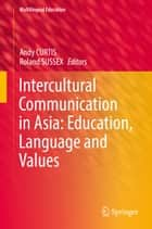 Intercultural Communication in Asia: Education, Language and Values ebook by Andy Curtis, Roland Sussex