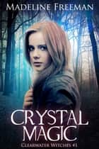 Crystal Magic (Clearwater Witches #1) eBook par
