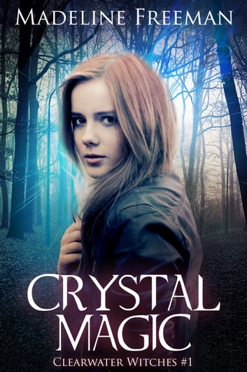 Crystal Magic (Clearwater Witches #1) ebook by Madeline Freeman