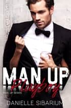 Man Up Playboy - Man Up ebook by Danielle Sibarium
