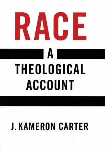Race - A Theological Account ebook by J. Kameron Carter