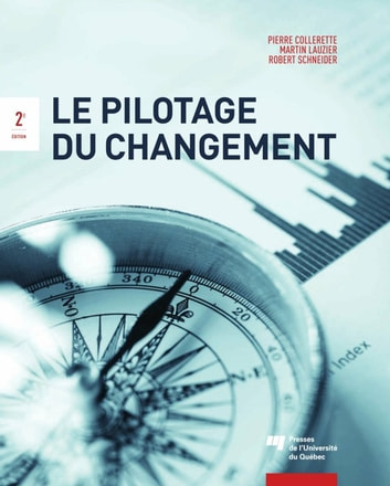 Le pilotage du changement, 2e édition ebook by Pierre Collerette,Martin Lauzier,Robert Schneider
