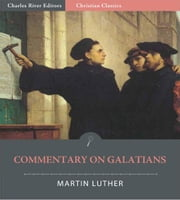 Commentary on Galatians (Illustrated Edition) ebook by Martin Luther
