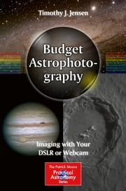 Budget Astrophotography - Imaging with Your DSLR or Webcam ebook by Timothy J. Jensen