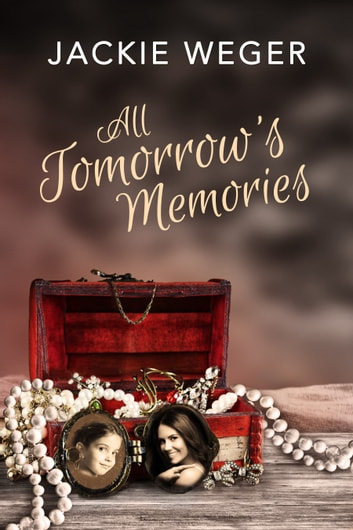 All Tomorrow's Memories ebook by Jackie Weger