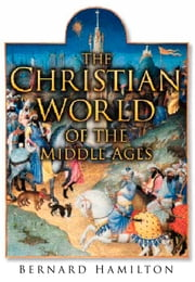 The Christian World of the Middle Ages ebook by Bernard Hamilton