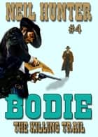 Bodie 4: The Killing Trail ebook by Neil Hunter