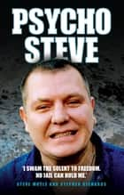 Psycho Steve - I Swam the Solent to Freedom. No Jail Can Hold Me eBook by Stephen Moyle