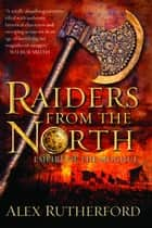 Raiders from the North ebook by Alex Rutherford