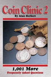 Coin Clinic 2: 1,001 More Frequently Asked Questions - 1,001 More Frequently Asked Questions ebook by Alan Herbert