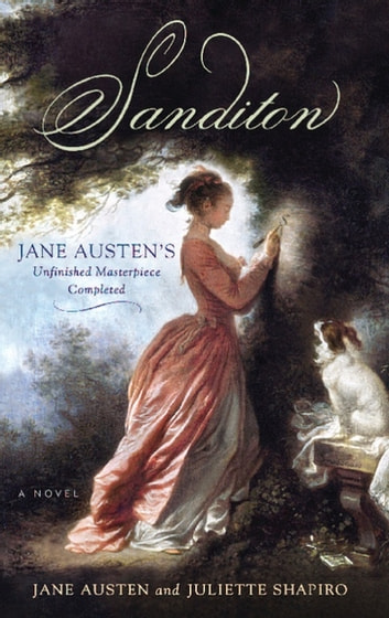 Sanditon - Jane Austen's Unfinished Masterpiece Completed ebook by Jane Austen,Juliette Shapiro