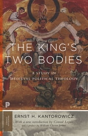 The King's Two Bodies - A Study in Medieval Political Theology ebook by Ernst Kantorowicz,Conrad Leyser,William Chester Jordan