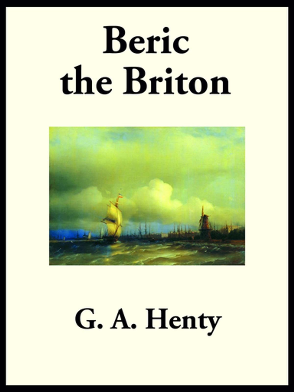 BERIC THE BRITON: A Story of the Roman Invasion [Annotated] (Henty History Series)